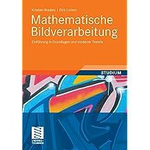 Mathematische Bildverarbeitung: Einführung in Grundlagen und moderne Theorie