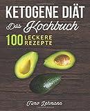 Ketogene Diät - Das Kochbuch: 100 leckere Rezepte für eine ketogene Ernährung -  Gesund Fett verbrennen ohne Hunger und Kohlenhydrate