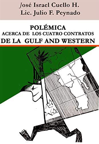 Polémica acerca de los cuatro contratos de la Gulf and Western: durante los gobiernos de Joaquín Balaguer por José Israel Cuello Hernández