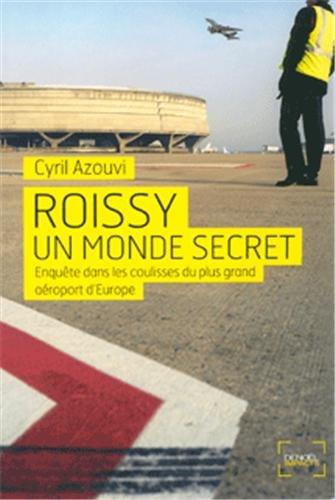 Roissy, un monde secret : Enquête sur l...
