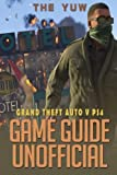 Grand Theft Auto V Ps4 Game Guide Unofficial by The Yuw (2016-09-20)