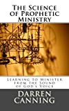 The Science of Prophetic Ministry: Learning to Minister from the Sound of Gods Voice
