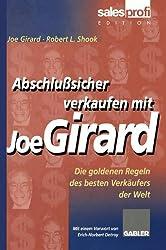 Abschlußsicher Verkaufen mit Joe Girard: Die Goldenen Regeln des Besten Verkäufers der Welt