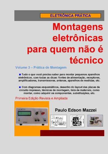 Volume 3 - Prática de montagem (Montagens Eletrônicas Para Quem Não É Técnico) (