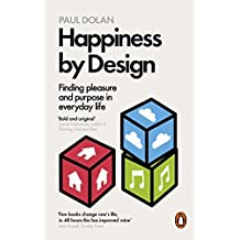 Happiness by Design: Finding Pleasure and Purpose in Everyday Life by Paul Dolan (2015-01-01)