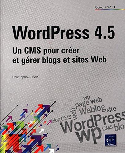 WordPress 4.5 - Un CMS pour créer et gérer blogs et sites web par Christophe AUBRY