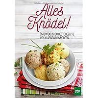 Alles Knödel!: Österreichs 100 beste Rezepte von klassisch bis modern