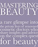 Mastering Beauty: A Rare Glimpse Into the Private Lives of Renowned Cosmetic Doctors Who Share Insights and Advice on the Complex Quest