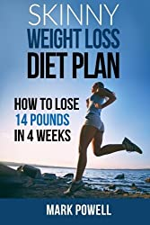 Skinny Weight Loss Diet Plan: How to Lose 14 Pounds in 4 Weeks by Mark Powell (2014-07-04)