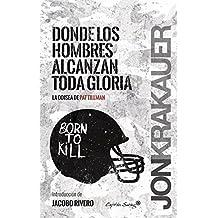 Donde los hombres alcanzan toda la gloria (ENSAYO) (Spanish Edition)