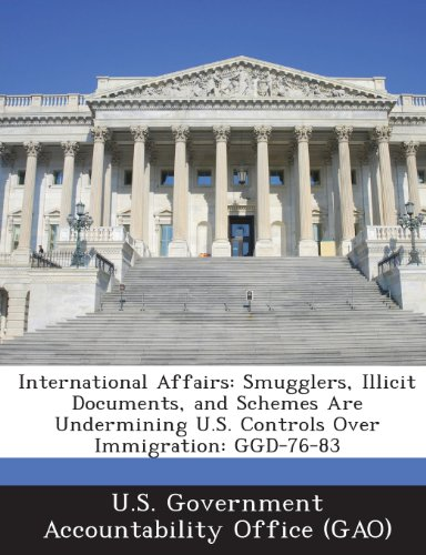 International Affairs: Smugglers, Illicit Documents, and Schemes Are Undermining U.S. Controls Over Immigration: Ggd-76-83