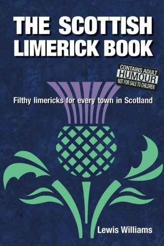 The Scottish Limerick Book: Filthy Limericks for Every Town in Scotland by Lewis Williams (2015-09-17)