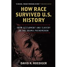 How Race Survived US History: From Settlement and Slavery to the Obama Phenomenon