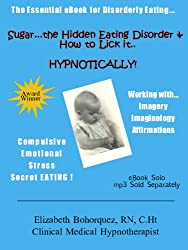 GOING SOLO ! Sugar...the Hidden Eating Disorder & How to Lick It....HYPNOTICALLY! - Part Three - Imagery, Imaginology & Self-Hypnosis (GOING SOLO!  Sugar...the ... & How to Lick It.... HYPNOTICALLY! Book 3)