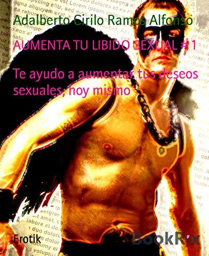 AUMENTA TU LIBIDO SEXUAL # 1: Te ayudo a aumentar tus deseos sexuales, hoy mismo por Adalberto Cirilo Ramos Alfonso