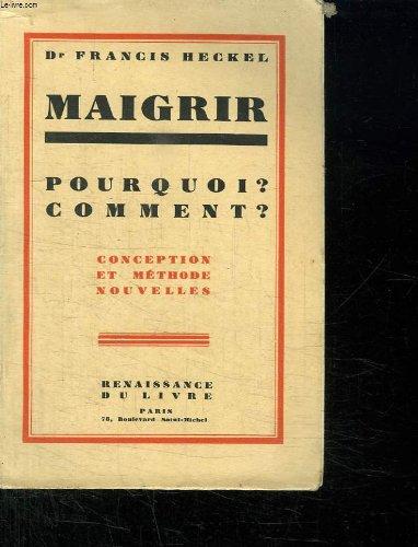 MAIGRIR POURQUOI? COMMENT?. CONCEPTION ET METHODE NOUVELLES.