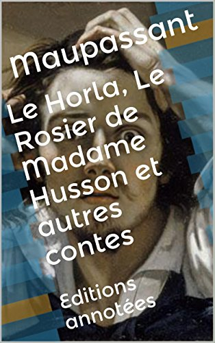 Le Horla, Le Rosier de Madame Husson et autres contes: Editions annotes