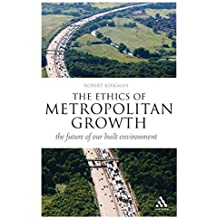 The Ethics of Metropolitan Growth: the future of our built environment (Think Now (Continuum Paperback))