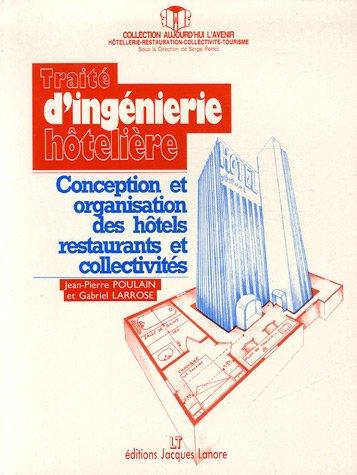 Traité d'ingénierie hôtelière : Conception et Organisation des hôtels,; restaurants et collectivités
