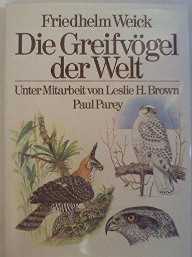 Die Greifvögel der Welt. Birds of Prey of the World. Ein farbiger Führer zur Bestimmung der Ordnung Falconiformes. Zweisprachig Deutsch und Englisch