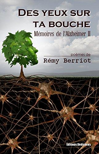 Des yeux sur ta bouche: Mémoires de l'Alzheimer II (French Edition)