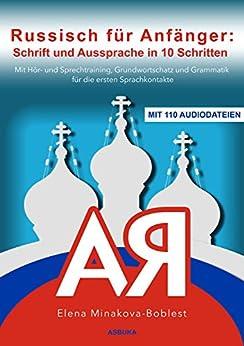 Russisch für Anfänger: Schrift und Aussprache in 10 Schritten. Mit Hör- und Sprechtraining, Grundwortschatz und Grammatik für die ersten Sprachkontakte