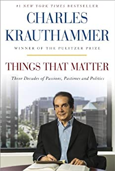 Things That Matter: Three Decades of Passions, Pastimes and Politics von [Krauthammer, Charles]