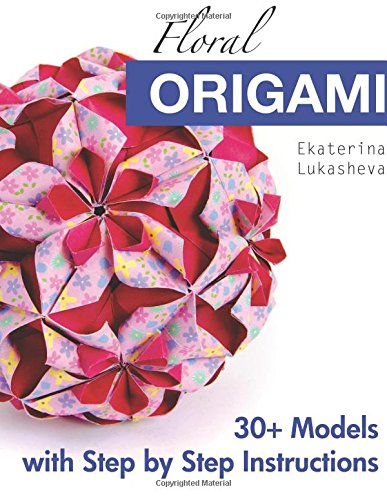 Floral Origami: From Beginner to Advanced: 30 Delicious Origami Flowers and Balls for Home Decoration por Ekaterina Lukasheva