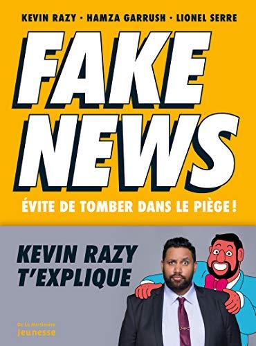 Fake news - Evite de tomber dans le piège ! par  Kevin Razy, Hamza Garrush