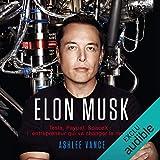 Elon Musk: Tesla, PayPal, SpaceX - l'entrepreneur qui va changer le monde