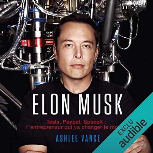 Elon Musk. Tesla, PayPal, SpaceX - l\'entrepreneur qui va changer le monde