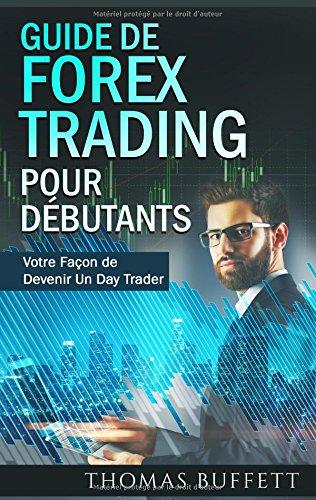 Guide de forex trading pour débutants : Votre Façon de Devenir Un Day Trader