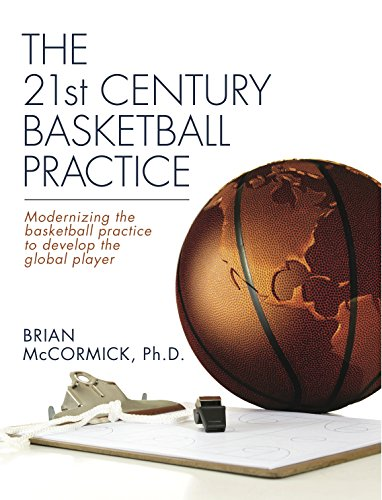 The 21st Century Basketball Practice: Modernizing the basketball practice to develop the global player. (English Edition) por Brian McCormick
