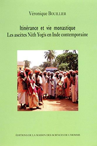 Itinérance et vie monastique: Les ascètes Nāth Yogīs en Inde contemporaine (Hors collection) par Véronique Bouillier
