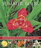 Summer Bulbs: An Illustrated Guide to Varieties, Cultivation and Care, with Step-By-Step Instructions and Over 160 Beautiful Photogr price comparison at Flipkart, Amazon, Crossword, Uread, Bookadda, Landmark, Homeshop18