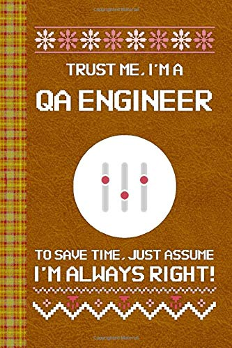 I'm a QA Engineer! I'm Always Right! Ugly Xmas Sweater Design: Lined Journal, 100 Pages, 6 x 9, Blank Journal To Write In, Gift for Co-Workers, ... Friends or Family Gift Leather Like Cover