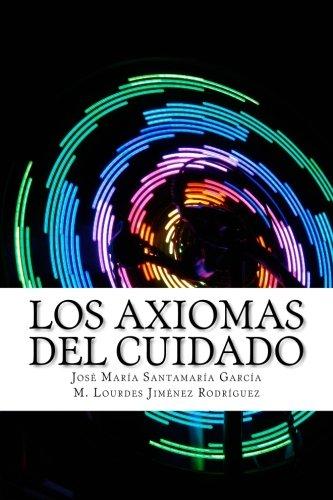 Los Axiomas del Cuidado: Bases para su aprehensión conceptual por José María Santamaría García