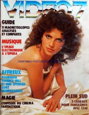 VIDEO 7 [No 16] du 01/12/1982 - GUIDE MAGNETOSCOPES MUSIQUE - L'IMAGE ELECTRONIQUE A L'OPERA AFFREUX - POURQUOI TERENCE HILL ET BUD SPENCER SONT INSEPARABLES MAGIE - L'ODYSSEE DU CINEMA FANTASTIQUE PLEIN SUD - CADEAUX POUR FANTASMER AVEC CLIO par Collectif