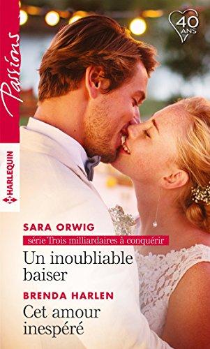 Un inoubliable baiser - Cet amour inespéré (Trois milliardaires à conquérir t. 3) (French Edition)