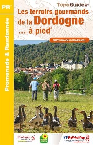 Les terroirs gourmands de la Dordogne... à pied : 20 promenades et randonnées