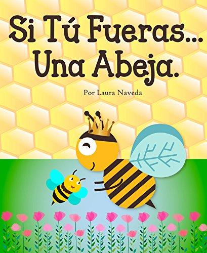 Si Tú Fueras...Una Abeja (Spanish Edition)