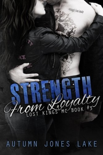 Strength From Loyalty (Lost Kings MC #3) (Volume 3) by Autumn Jones Lake (2015-03-17)