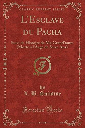 L'Esclave Du Pacha: Suivi de Histoire de Ma Grand'tante (Morte A L'Aage de Seize ANS) (Classic Reprint)