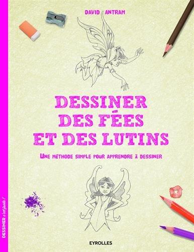 Dessiner des fées et des lutins: Une méthode simple pour apprendre à dessiner. par David Antram