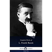 Delphi Complete Works of L. Frank Baum with the Complete Oz Books (Illustrated)
