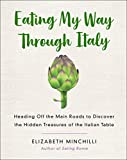 Eating My Way Through Italy: Heading Off the Main Roads to Discover the Hidden Treasures of the Italian Table (English Edition)