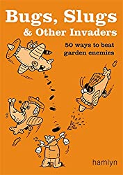 Bugs, Slugs and Other Invaders: 50 Ways to Beat Garden Enemies