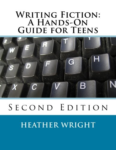 Writing Fiction: A Hands-On Guide for Teens