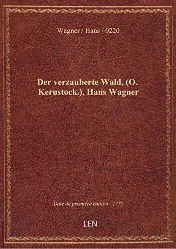 Der verzauberte Wald, (O. Kerustock.), Hans Wagner
