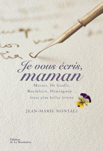 Je vous écris, Maman : Mozart, de Gaulle, Baudelaire, Hemingway... Leurs plus belles lettres